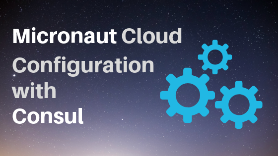 Cloud Configuration With Micronaut and Consul