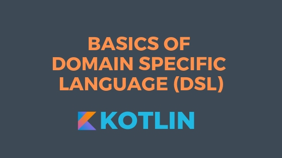 Basics of Domain Specific Language (DSL) using Kotlin