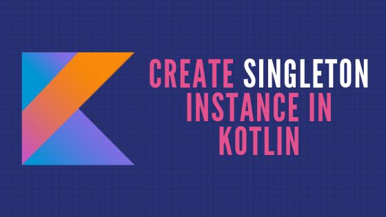 Create Singleton Instance In Kotlin
