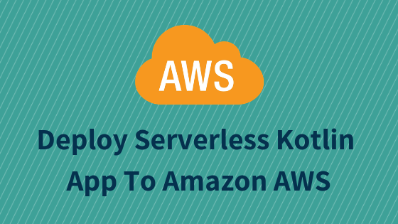 Deploy Serverless Kotlin App To Amazon AWS