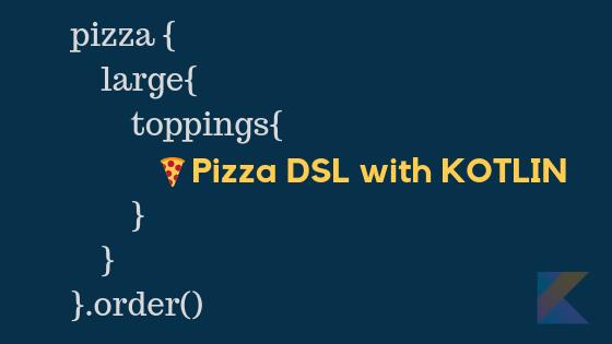 Pizza DSL with Kotlin