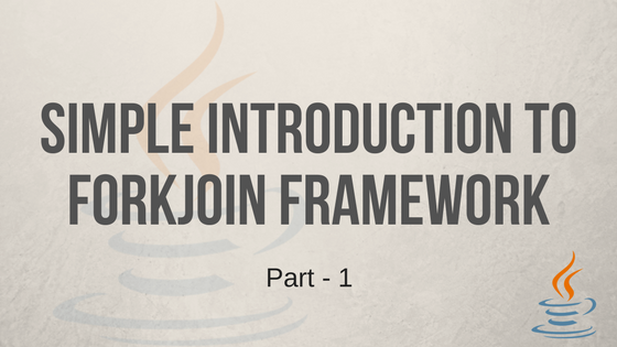 Simple Introduction to ForkJoin Framework - Part 1