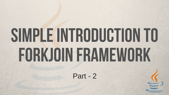 Simple Introduction to ForkJoin Framework - Part 2