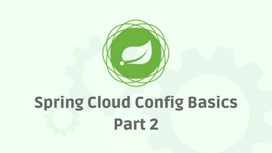 Spring Cloud Configuration - Part 2